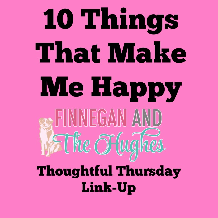 Thoughtful Thursday: 10 Things That Make Me Happy