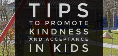 Tips To Promote Kindness and Acceptance In Kids