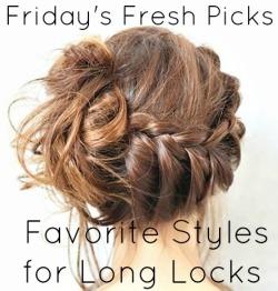Friday's Fresh Picks Favorite Styles for Long Locks