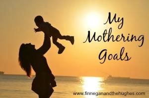 My Mothering Goals