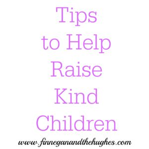 Tips  to Help  Raise  Kind  Children