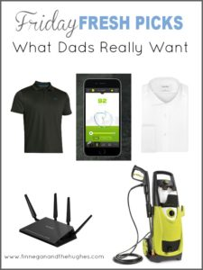 Friday Fresh Picks: What Dads Really Want