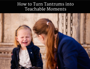 How to Turn Tantrums into Teachable Moments