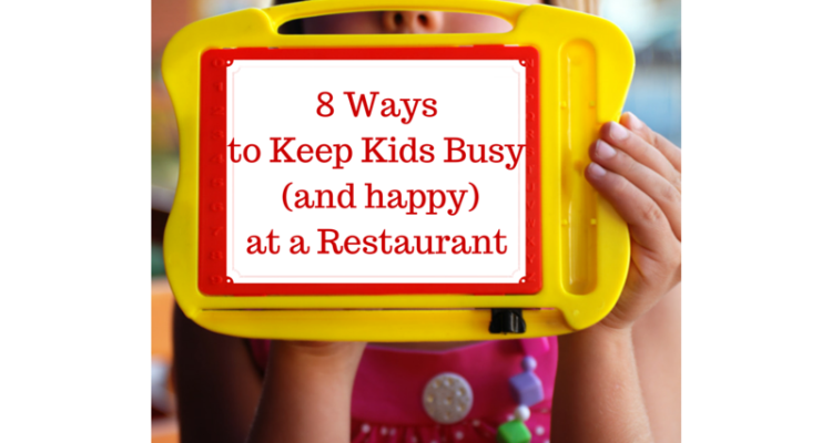 8 Ways to Keep Kids Busy (and happy) at a Restaurant