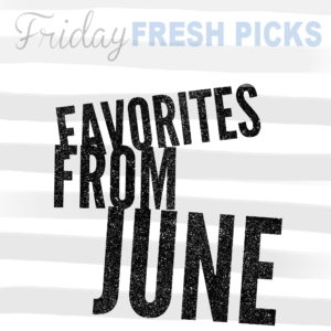 Fresh Pick: Favorites From June