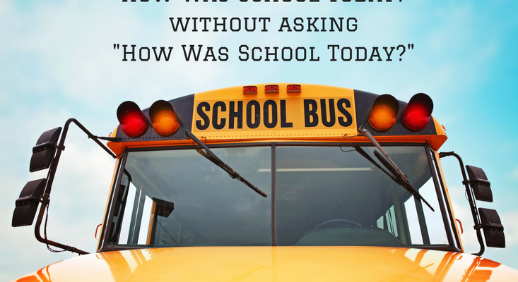 "17 Ways to Ask Your Kids ""How Was School Today?"" without asking ""How Was School Today?"""