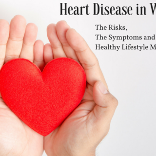 Heart Disease in Women: The Risks, The Symptoms and Healthy Lifestyle Modifications