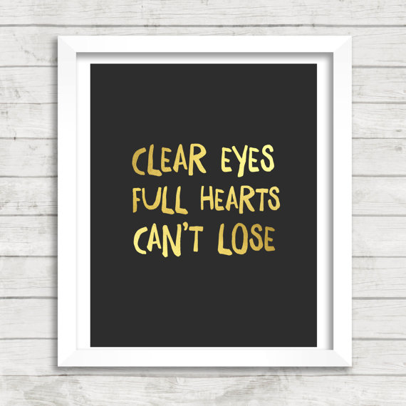 Clear eyes Full Heart