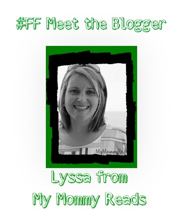 #FF Meet The Blogger: Lyssa from My Mommy Reads