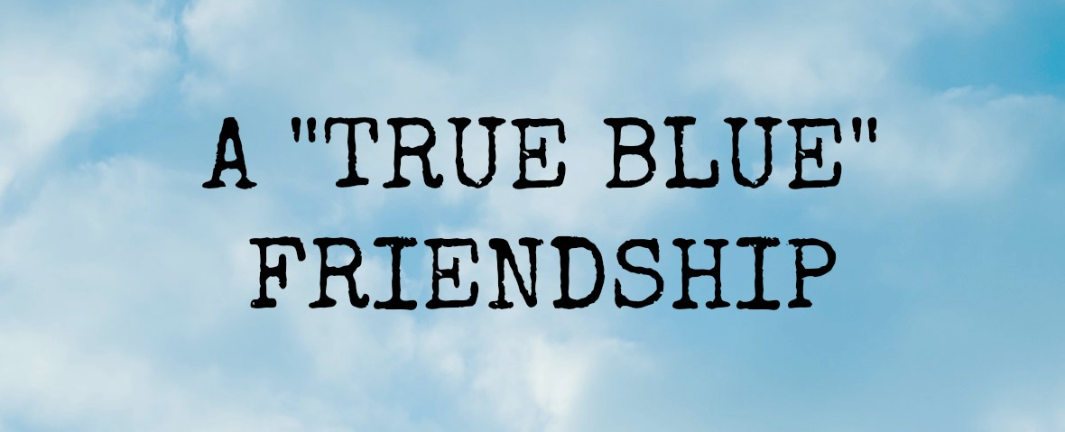"""True Blue"" Friendship"
