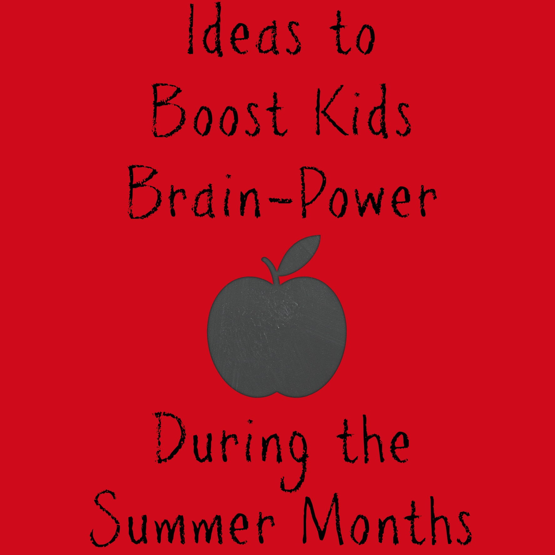 Ideas to Boost Kids Brain-Power During the  Summer Months