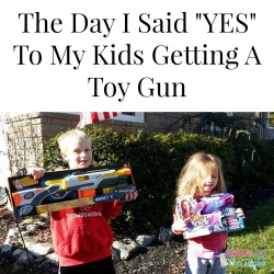 "The Day I Said ""YES"" To My Kids Getting A Toy Gun"