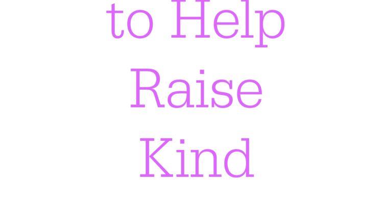 Tips  to Help  Raise  Kind  Children