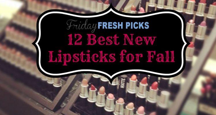Friday Fresh Picks: 12 Best New Lipsticks for Fall