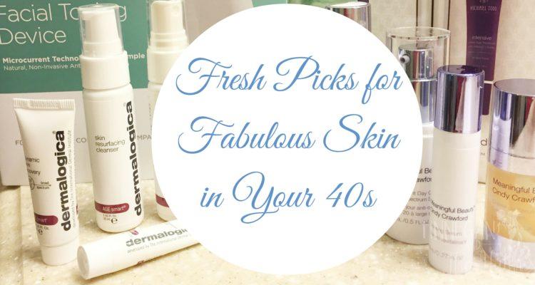 Fresh Picks for Fabulous Skin in Your 40s