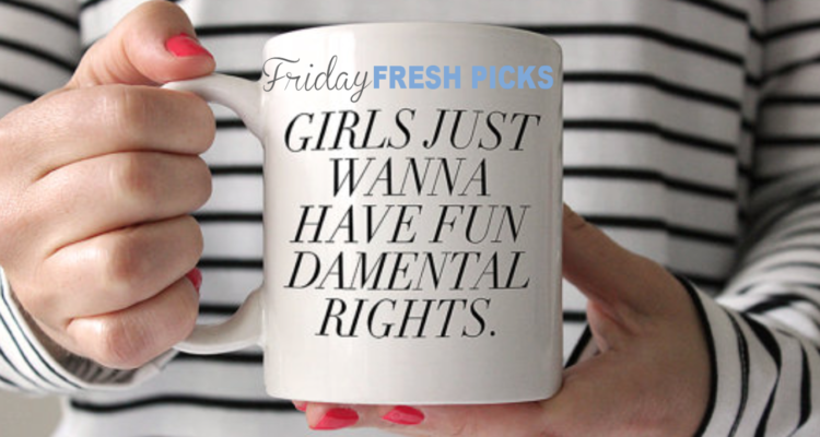 Friday Fresh Picks for Feminists