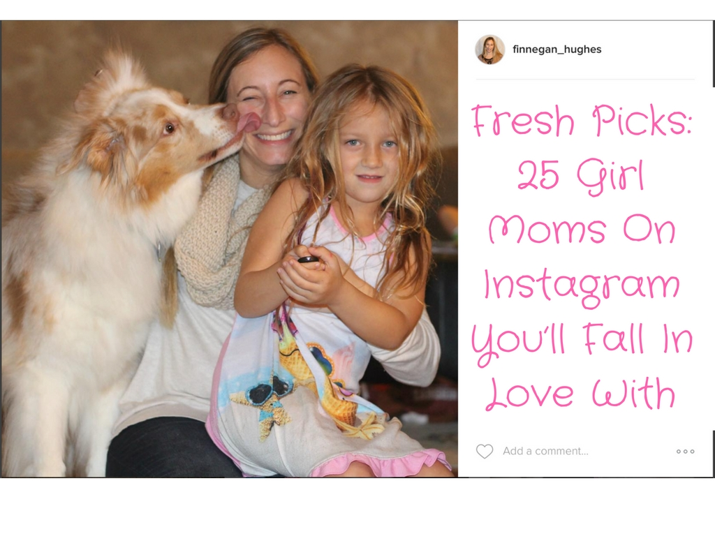 Fresh Picks: 25 Girl Moms On Instagram You'll Fall In Love With