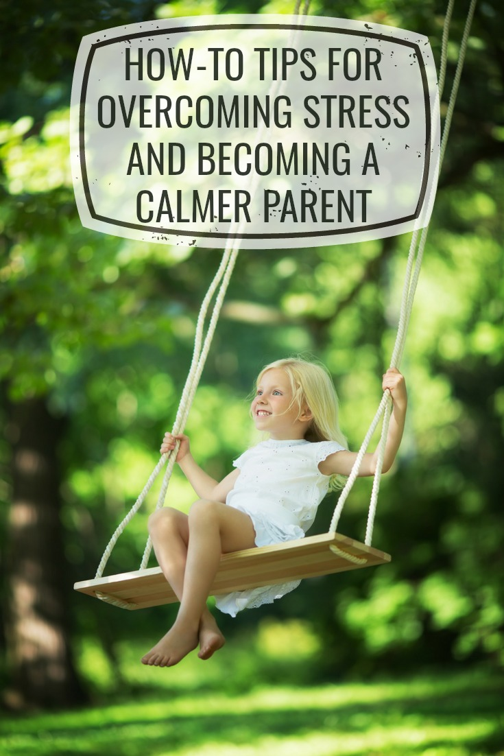 How-to tips for overcoming stress and becoming a calmer parent